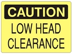 Caution Low Head Clearance Sign - Choose 7 X 10 - 10 X 14, Pressure Sensitive Vinyl, Plastic or Aluminum.