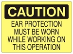 CAUTION EAR PROTECTION MUST BE WORN WHILE WORKING ON THIS OPERATION Sign - Choose 7 X 10 - 10 X 14, Self Adhesive Vinyl, Plastic or Aluminum.