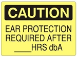CAUTION EAR PROTECTION REQUIRED AFTER ____HRS dbA Sign - Choose 7 X 10 - 10 X 14, Self Adhesive Vinyl, Plastic or Aluminum.