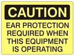 CAUTION EAR PROTECTION REQUIRED WHEN THIS EQUIPMENT IS OPERATING Sign - Choose 7 X 10 - 10 X 14, Self Adhesive Vinyl, Plastic or Aluminum.