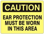 CAUTION EAR PROTECTION MUST BE WORN IN THIS AREA Sign - Choose 7 X 10 - 10 X 14, Self Adhesive Vinyl, Plastic or Aluminum.