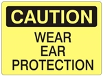 CAUTION WEAR EAR PROTECTION Sign - Choose 7 X 10 - 10 X 14, Self Adhesive Vinyl, Plastic or Aluminum.