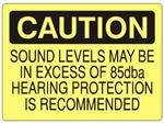 CAUTION SOUND LEVELS MAY BE IN EXCESS OF 85dba HEARING PROTECTION RECOMMENDED Sign - Choose 7 X 10 - 10 X 14, Self Adhesive Vinyl, Plastic or Aluminum.
