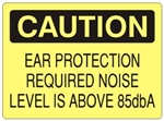 CAUTION EAR PROTECTION REQUIRED NOISE LEVEL IS ABOVE 85 dbA Sign - Choose 7 X 10 - 10 X 14, Self Adhesive Vinyl, Plastic or Aluminum.