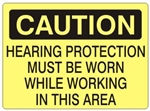 CAUTION HEARING PROTECTION MUST BE WORN WHILE WORKING IN THIS AREA Sign - Choose 7 X 10 - 10 X 14, Self Adhesive Vinyl, Plastic or Aluminum.