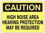 CAUTION HIGH NOISE AREA HEARING PROTECTION MAY BE REQUIRED Sign - Choose 7 X 10 - 10 X 14, Self Adhesive Vinyl, Plastic or Aluminum.