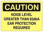 CAUTION NOISE LEVEL GREATER THAN 85dbA EAR PROTECTION REQUIRED Sign - Choose 7 X 10 - 10 X 14, Self Adhesive Vinyl, Plastic or Aluminum.