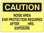 CAUTION NOISE AREA EAR PROTECTION REQUIRED AFTER (Blank) HRS. EXPOSURE Sign - Choose 7 X 10 - 10 X 14, Self Adhesive Vinyl, Plastic or Aluminum.