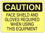 CAUTION FACE SHIELD AND GLOVES REQUIRED WHEN USING THIS EQUIPMENT Sign - Choose 7 X 10 - 10 X 14, Self Adhesive Vinyl, Plastic or Aluminum.