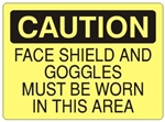 CAUTION FACE SHIELD AND GOGGLES MUST BE WORN IN THIS AREA Sign - Choose 7 X 10 - 10 X 14, Self Adhesive Vinyl, Plastic or Aluminum.