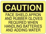 CAUTION FACE SHIELD, APRON AND RUBBER GLOVES REQUIRED WHEN HANDLING BATTERIES AND ADDING WATER Sign - Choose 7 X 10 - 10 X 14, Self Adhesive Vinyl, Plastic or Aluminum.
