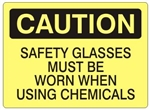 CAUTION SAFETY GLASSES MUST BE WORN WHEN USING CHEMICALS Sign - Choose 7 X 10 - 10 X 14, Self Adhesive Vinyl, Plastic or Aluminum.
