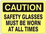 CAUTION SAFETY GLASSES MUST BE WORN AT ALL TIMES Sign - Choose 7 X 10 - 10 X 14, Self Adhesive Vinyl, Plastic or Aluminum.