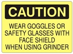 CAUTION WEAR GOGGLES OR SAFETY GLASSES WITH FACE SHIELD WHEN USING GRINDER Sign - Choose 7 X 10 - 10 X 14, Pressure Sensitive Vinyl, Plastic or Aluminum.