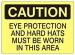 CAUTION EYE PROTECTION AND HARD HATS MUST BE WORN IN THIS AREA Sign - Choose 7 X 10 - 10 X 14, Self Adhesive Vinyl, Plastic or Aluminum.