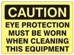 CAUTION EYE PROTECTION MUST BE WORN WHEN CLEANING THIS EQUIPMENT Sign - Choose 7 X 10 - 10 X 14, Self Adhesive Vinyl, Plastic or Aluminum.