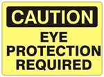 CAUTION EYE PROTECTION REQUIRED, Safety Sign - Choose 7 X 10 - 10 X 14, Self Adhesive Vinyl, Plastic or Aluminum.