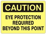 CAUTION EYE PROTECTION REQUIRED BEYOND THIS POINT Sign - Choose 7 X 10 - 10 X 14, Self Adhesive Vinyl, Plastic or Aluminum.