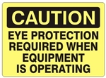 CAUTION EYE PROTECTION REQUIRED WHEN EQUIPMENT IS OPERATING Sign - Choose 7 X 10 - 10 X 14, Self Adhesive Vinyl, Plastic or Aluminum.