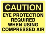 CAUTION EYE PROTECTION REQUIRED WHEN USING COMPRESSED AIR Sign - Choose 7 X 10 - 10 X 14, Self Adhesive Vinyl, Plastic or Aluminum.
