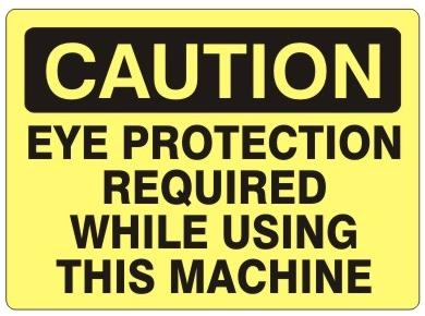 CAUTION EYE PROTECTION REQUIRED WHEN USING THIS MACHINE Sign - Choose 7 X 10 - 10 X 14, Self Adhesive Vinyl, Plastic or Aluminum.