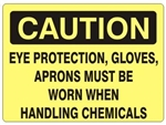 CAUTION EYE PROTECTION, GLOVES, APRONS MUST BE WORN HANDLING CHEMICALS Sign - Choose 7 X 10 - 10 X 14, Self Adhesive Vinyl, Plastic or Aluminum.