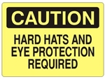 CAUTION HARD HATS AND EYE PROTECTION REQUIRED Sign - Choose 7 X 10 - 10 X 14, Self Adhesive Vinyl, Plastic or Aluminum.