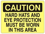 CAUTION HARD HATS AND EYE PROTECTION MUST BE WORN IN THIS AREA Sign - Choose 7 X 10 - 10 X 14, Self Adhesive Vinyl, Plastic or Aluminum.