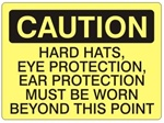 Caution Hard Hats Eye Protection Ear Protection must Be Worn Beyond This Point Sign - Choose 7 X 10 - 10 X 14, Self Adhesive Vinyl, Plastic or Aluminum.