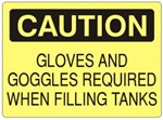CAUTION GLOVES AND GOGGLES REQUIRED WHEN FILLING TANKS Sign - Choose 7 X 10 - 10 X 14, Self Adhesive Vinyl, Plastic or Aluminum.