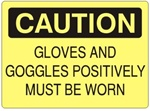 CAUTION GLOVES AND GOGGLES POSITIVELY MUST BE WORN Sign - Choose 7 X 10 - 10 X 14, Self Adhesive Vinyl, Plastic or Aluminum.