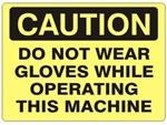 CAUTION DO NOT WEAR GLOVES WHILE OPERATING THIS MACHINE Sign - Choose 7 X 10 - 10 X 14, Self Adhesive Vinyl, Plastic or Aluminum.