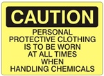 Caution Personal Protective Clothing Is To Be Worn At All Times When Handling Chemicals Sign - Choose 7 X 10 - 10 X 14, Self Adhesive Vinyl, Plastic or Aluminum.