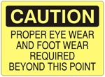 CAUTION PROPER EYE WEAR AND FOOT WEAR REQUIRED BEYOND THIS POINT Sign - Choose 7 X 10 - 10 X 14, Self Adhesive Vinyl, Plastic or Aluminum.
