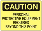 CAUTION PERSONAL PROTECTIVE EQUIPMENT REQUIRED BEYOND THIS POINT Sign - Choose 7 X 10 - 10 X 14, self Adhesive Vinyl, Plastic or Aluminum.