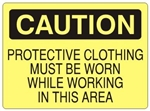 CAUTION PROTECTIVE CLOTHING MUST BE WORN WHILE WORKING IN THIS AREA Sign - Choose 7 X 10 - 10 X 14, Self Adhesive Vinyl, Plastic or Aluminum.