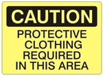 CAUTION PROTECTIVE CLOTHING REQUIRED IN THIS AREA Sign - Choose 7 X 10 - 10 X 14, Self Adhesive Vinyl, Plastic or Aluminum.