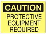 CAUTION PROTECTIVE EQUIPMENT REQUIRED Sign - Choose 7 X 10 - 10 X 14, Self Adhesive Vinyl, Plastic or Aluminum.