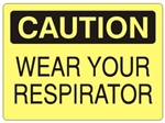 CAUTION WEAR YOUR RESPIRATOR Sign - Choose 7 X 10 - 10 X 14, Self Adhesive Vinyl, Plastic or Aluminum.
