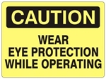 CAUTION WEAR EYE PROTECTION WHILE OPERATING Sign - Choose 7 X 10 - 10 X 14, Self Adhesive Vinyl, Plastic or Aluminum.