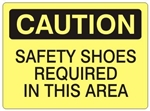 CAUTION SAFETY SHOES REQUIRED IN THIS AREA Sign - Choose 7 X 10 - 10 X 14, Self Adhesive Vinyl, Plastic or Aluminum.