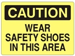 CAUTION WEAR SAFETY SHOES IN THIS AREA Sign - Choose 7 X 10 - 10 X 14, Self Adhesive Vinyl, Plastic or Aluminum.