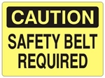 CAUTION SAFETY BELT REQUIRED Sign - Choose 7 X 10 - 10 X 14, Self Adhesive Vinyl, Plastic or Aluminum.