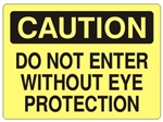CAUTION DO NOT ENTER WITHOUT EYE PROTECTION Sign - Choose 7 X 10 - 10 X 14, Self Adhesive Vinyl, Plastic or Aluminum.