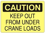 CAUTION KEEP OUT FROM UNDER CRANE LOADS Signs - Choose 7 X 10 - 10 X 14, Self Adhesive Vinyl, Plastic or Aluminum.
