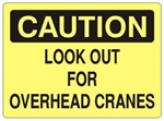 CAUTION LOOK OUT FOR OVERHEAD CRANES SIGN - Choose 7 X 10 - 10 X 14, Self Adhesive Vinyl, Plastic or Aluminum.