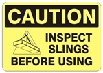 CAUTION INSPECT SLINGS BEFORE USING Signs - Choose 7 X 10 - 10 X 14, Self Adhesive Vinyl, Plastic or Aluminum.