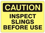 CAUTION INSPECT SLINGS BEFORE USE Signs - Choose 7 X 10 - 10 X 14, Self Adhesive Vinyl, Plastic or Aluminum.