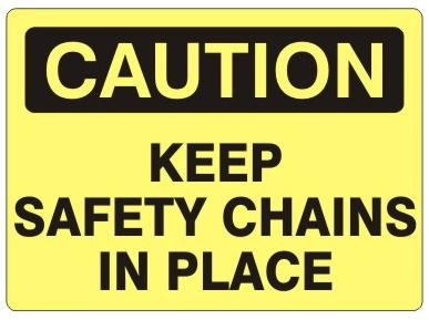CAUTION KEEP SAFETY CHAINS IN PLACE Sign - Choose 7 X 10 - 10 X 14, Self Adhesive Vinyl, Plastic or Aluminum.