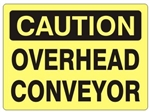 CAUTION OVERHEAD CONVEYOR Signs - Choose 7 X 10 - 10 X 14, Self Adhesive Vinyl, Plastic or Aluminum.